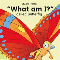 'What am I' asked Butterfly