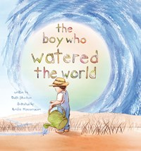 The Boy Who Watered the World